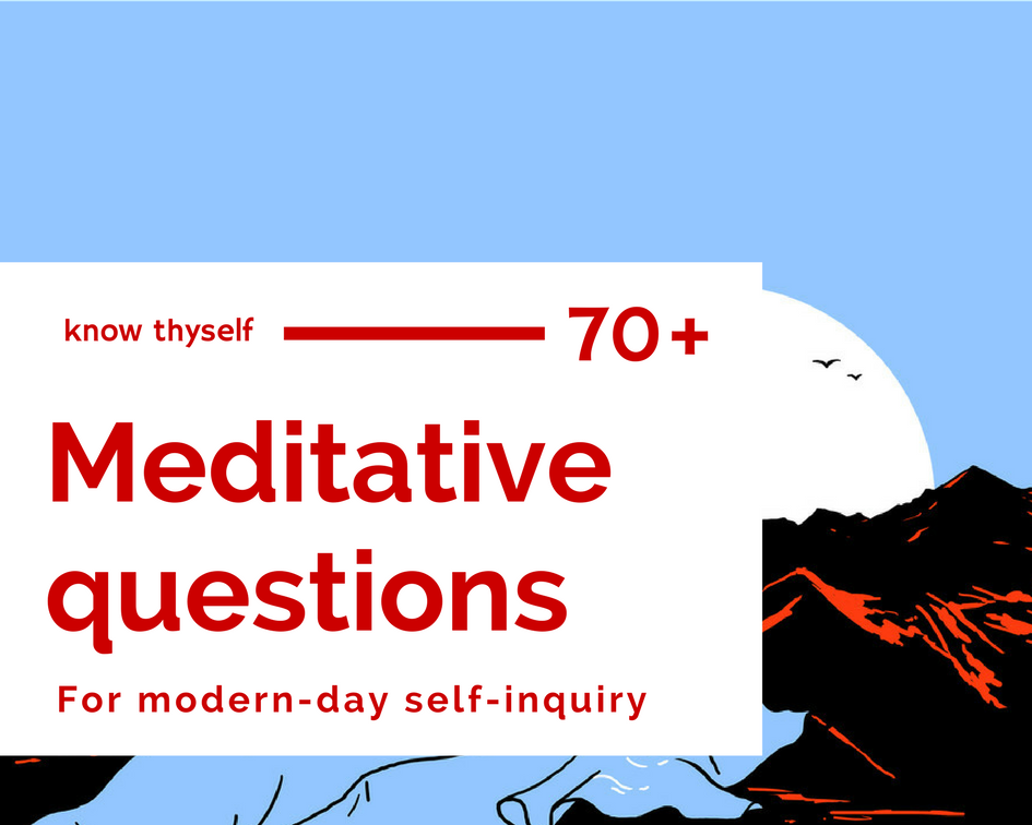 Know Thyself: 70+ Meditative Questions (for modern-day self-inquiry)