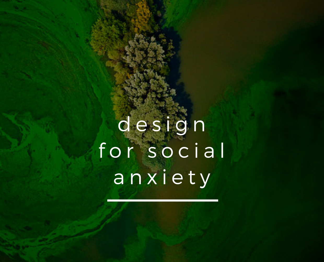 Design for Social Anxiety