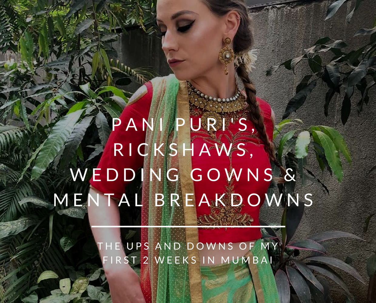 Pani Puri's, Rickshaws, Wedding Gowns & Mental Breakdowns: The ups and downs of my first 2 weeks in Mumbai
